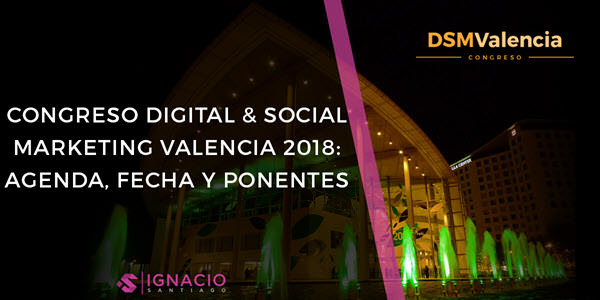 ▷ ¡Digital & Social Marketing Valencia 2018! Congreso 🥇 #DSMValencia