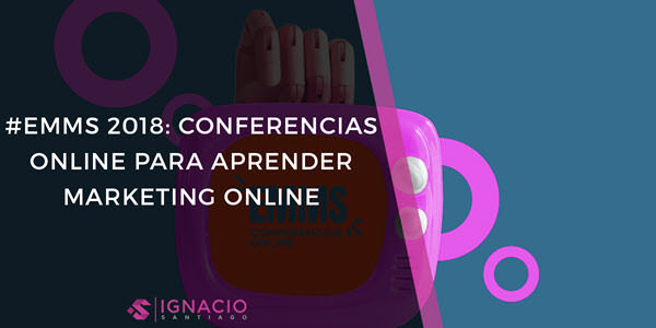 ▷ ¡EMMS 2018! 8 Conferencias Gratuitas para Aprender Marketing Online